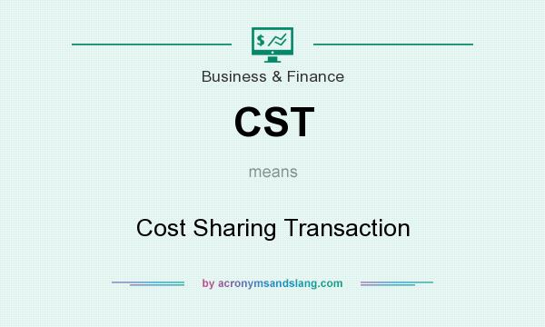 What does CST mean? It stands for Cost Sharing Transaction