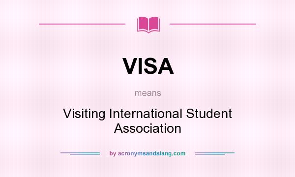 What does VISA mean? It stands for Visiting International Student Association