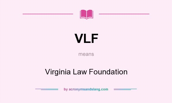 What does VLF mean? It stands for Virginia Law Foundation