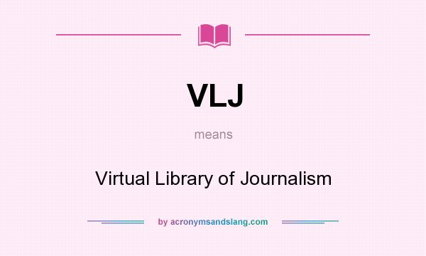 What does VLJ mean? It stands for Virtual Library of Journalism