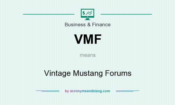 What does VMF mean? It stands for Vintage Mustang Forums
