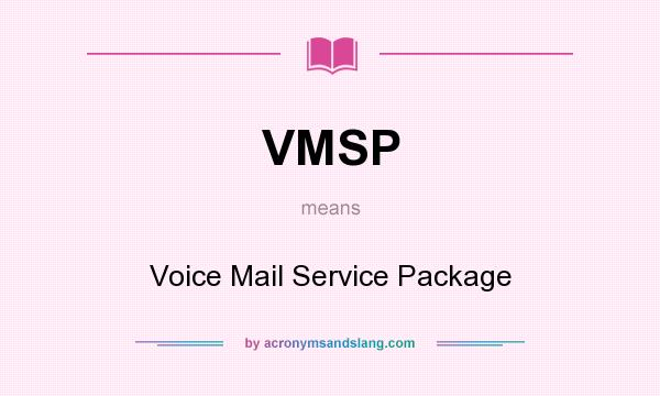 What does VMSP mean? It stands for Voice Mail Service Package