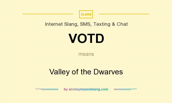 What does VOTD mean? It stands for Valley of the Dwarves