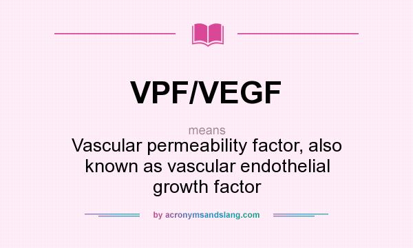 What does VPF/VEGF mean? It stands for Vascular permeability factor, also known as vascular endothelial growth factor