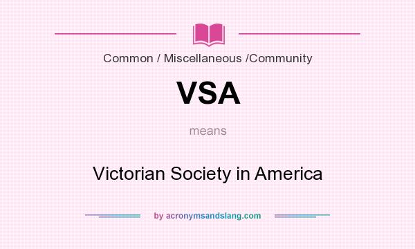 What does VSA mean? It stands for Victorian Society in America