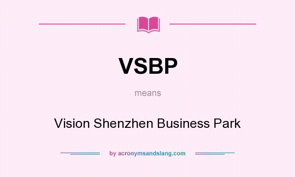 What does VSBP mean? It stands for Vision Shenzhen Business Park