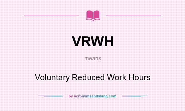 What does VRWH mean? It stands for Voluntary Reduced Work Hours