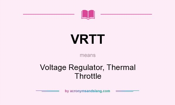 What does VRTT mean? It stands for Voltage Regulator, Thermal Throttle