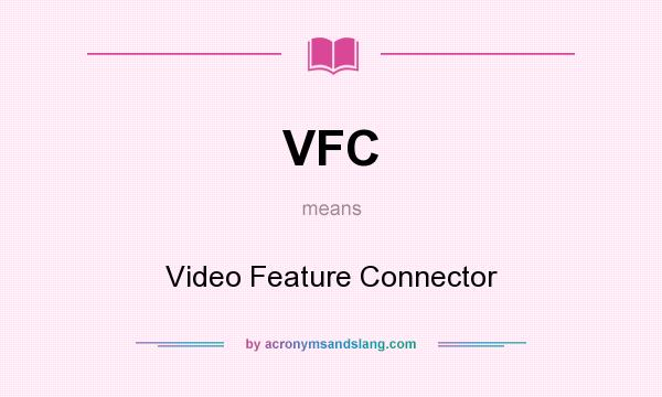 What does VFC mean? It stands for Video Feature Connector