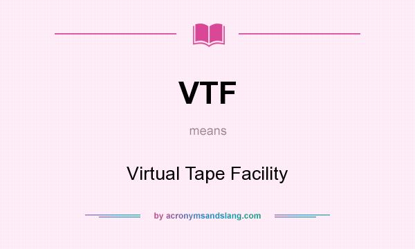 What does VTF mean? It stands for Virtual Tape Facility