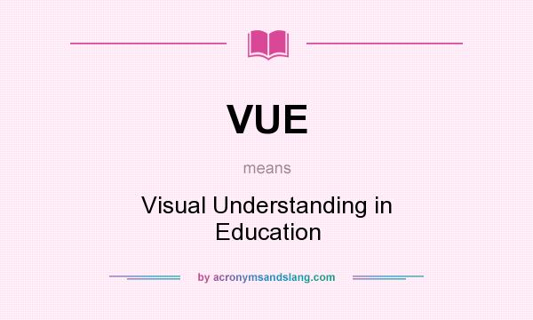 What does VUE mean? It stands for Visual Understanding in Education