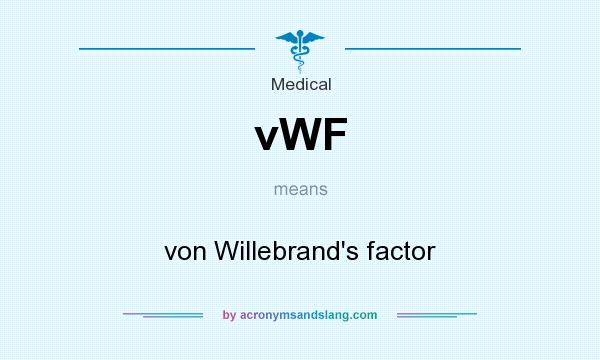 What does vWF mean? It stands for von Willebrand`s factor