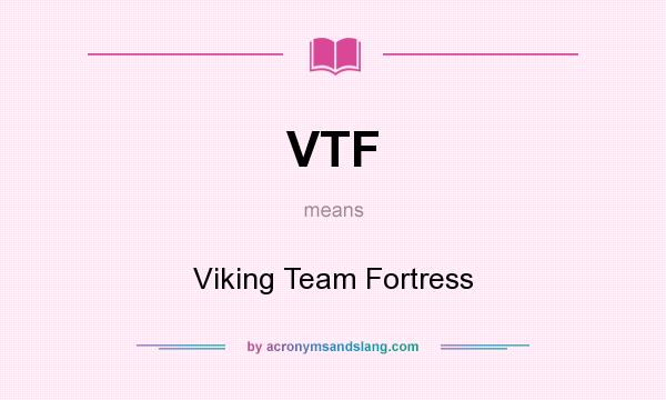 What does VTF mean? It stands for Viking Team Fortress