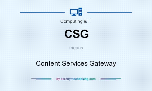 What does CSG mean? It stands for Content Services Gateway