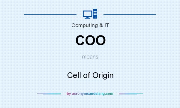 What does COO mean? It stands for Cell of Origin