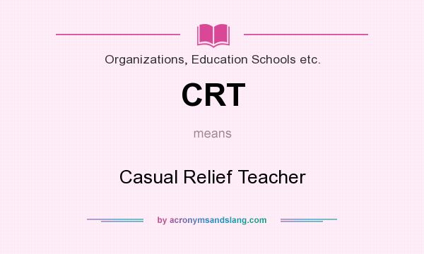 What does CRT mean? It stands for Casual Relief Teacher