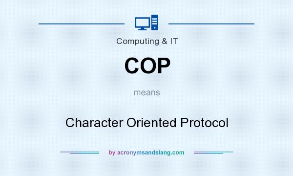 What does COP mean? It stands for Character Oriented Protocol