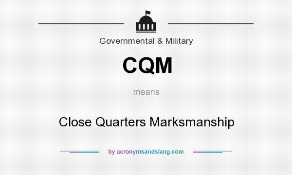 What does CQM mean? It stands for Close Quarters Marksmanship