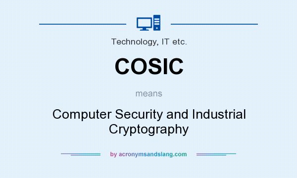 What does COSIC mean? It stands for Computer Security and Industrial Cryptography