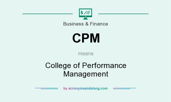 What does CPM mean? It stands for College of Performance Management