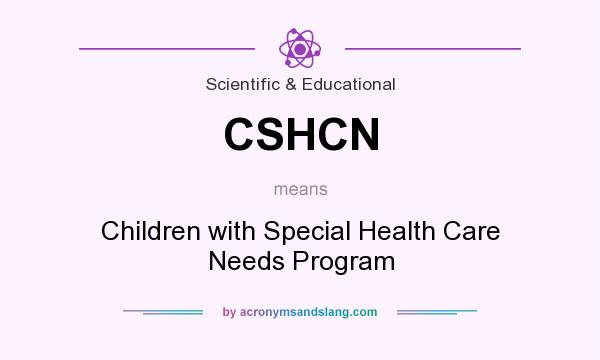 What does CSHCN mean? It stands for Children with Special Health Care Needs Program