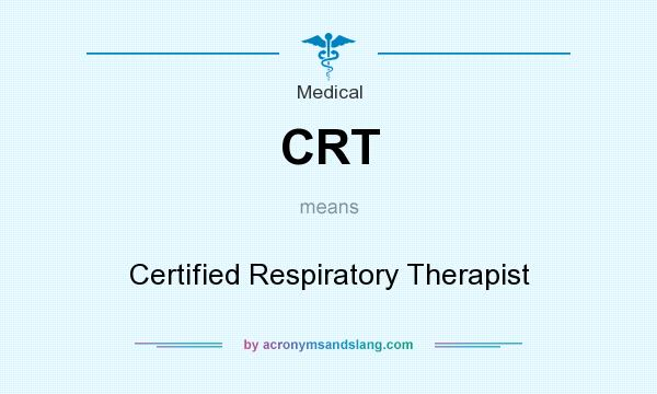 What does CRT mean? It stands for Certified Respiratory Therapist