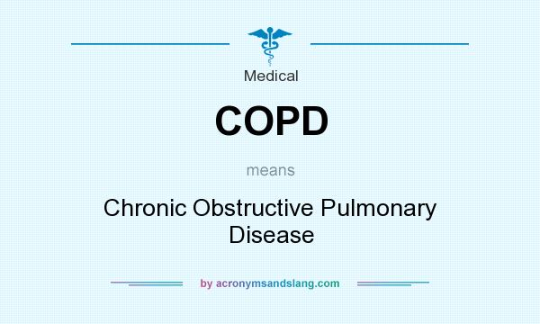What does COPD mean? It stands for Chronic Obstructive Pulmonary Disease