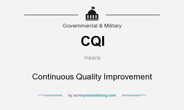 What does CQI mean? It stands for Continuous Quality Improvement