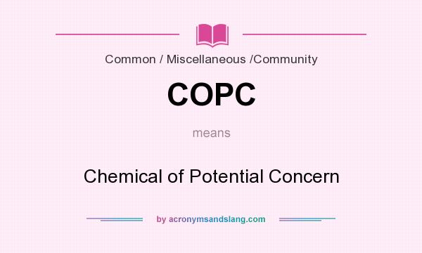 What does COPC mean? It stands for Chemical of Potential Concern