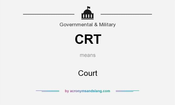 What does CRT mean? It stands for Court