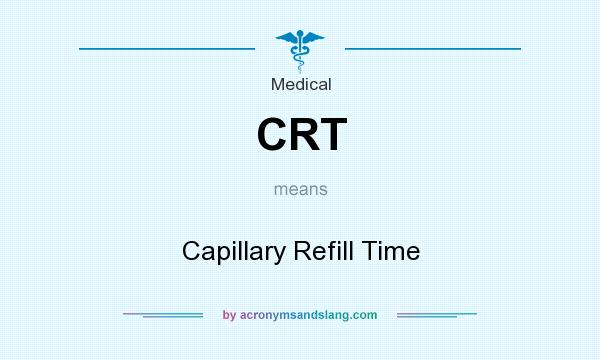 What does CRT mean? It stands for Capillary Refill Time