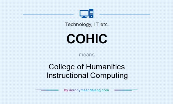 What does COHIC mean? It stands for College of Humanities Instructional Computing