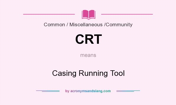 What does CRT mean? It stands for Casing Running Tool