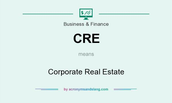 What does CRE mean? It stands for Corporate Real Estate