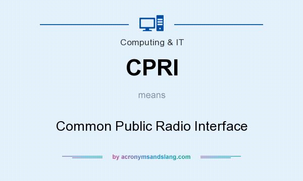 What does CPRI mean? It stands for Common Public Radio Interface