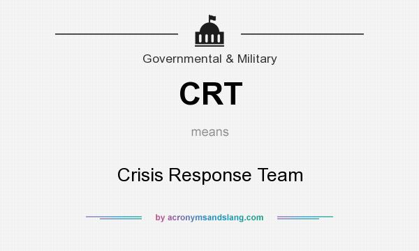 What does CRT mean? It stands for Crisis Response Team