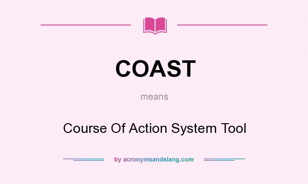 What does COAST mean? It stands for Course Of Action System Tool