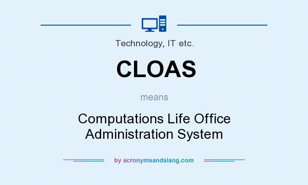 What does CLOAS mean? It stands for Computations Life Office Administration System