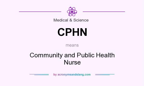 What does CPHN mean? It stands for Community and Public Health Nurse