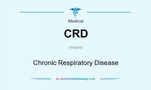 What does CRD mean? It stands for Chronic Respiratory Disease
