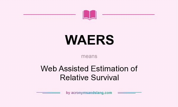 What does WAERS mean? It stands for Web Assisted Estimation of Relative Survival