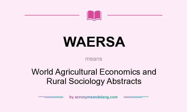 What does WAERSA mean? It stands for World Agricultural Economics and Rural Sociology Abstracts