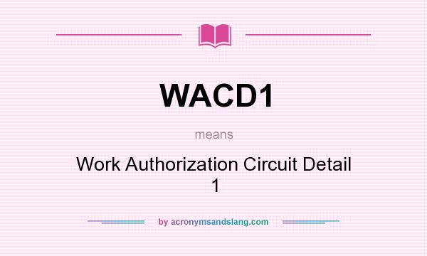 What does WACD1 mean? It stands for Work Authorization Circuit Detail 1
