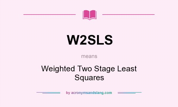 What does W2SLS mean? It stands for Weighted Two Stage Least Squares