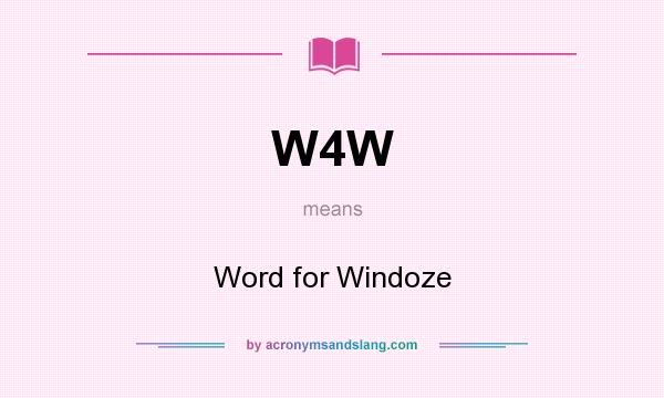 What does W4W mean? It stands for Word for Windoze