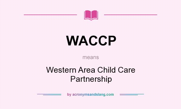 What does WACCP mean? It stands for Western Area Child Care Partnership