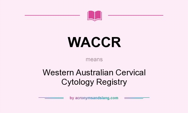 What does WACCR mean? It stands for Western Australian Cervical Cytology Registry
