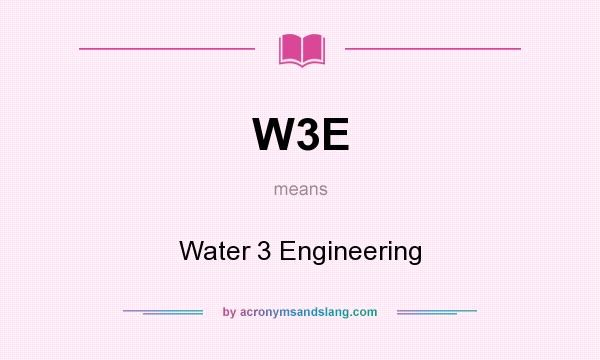 What does W3E mean? It stands for Water 3 Engineering