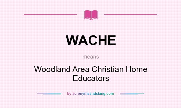 What does WACHE mean? It stands for Woodland Area Christian Home Educators