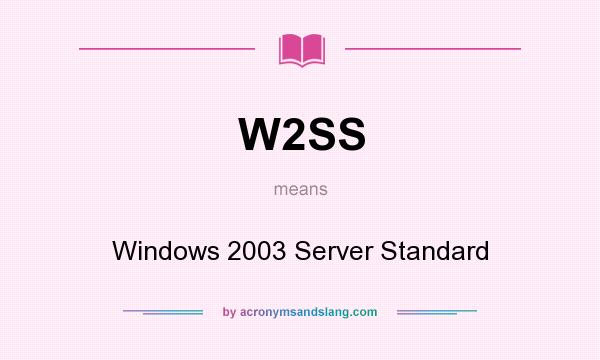 What does W2SS mean? It stands for Windows 2003 Server Standard